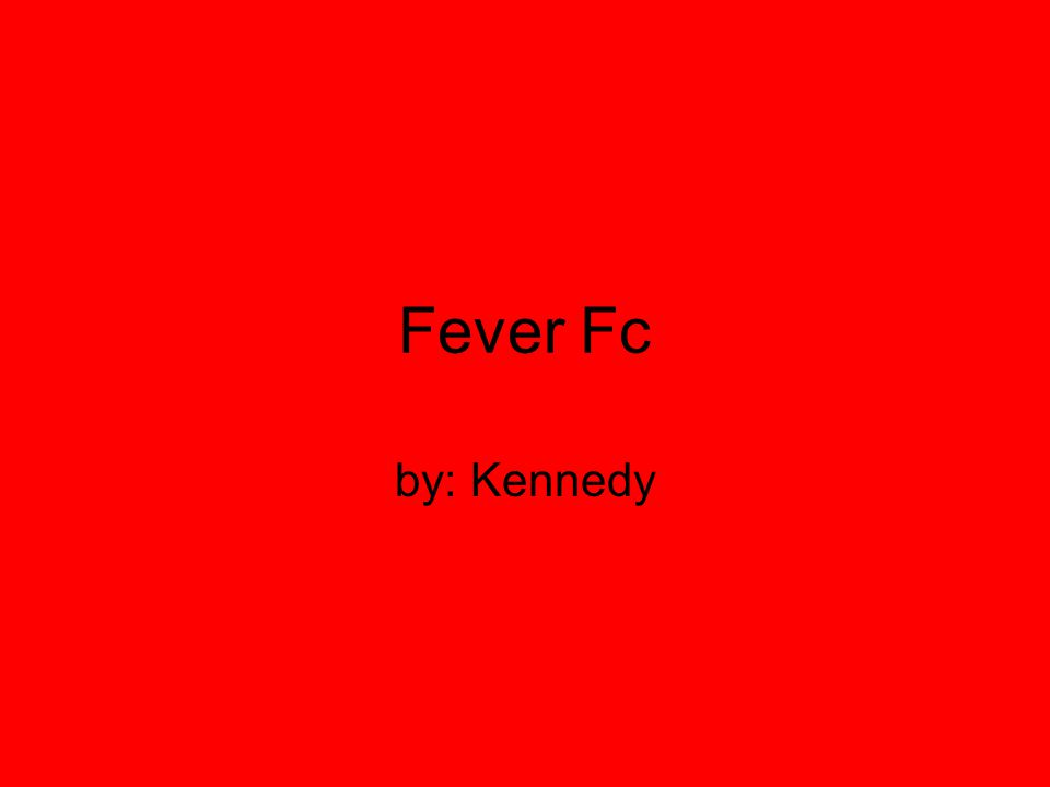 Fever Fc by: Kennedy
