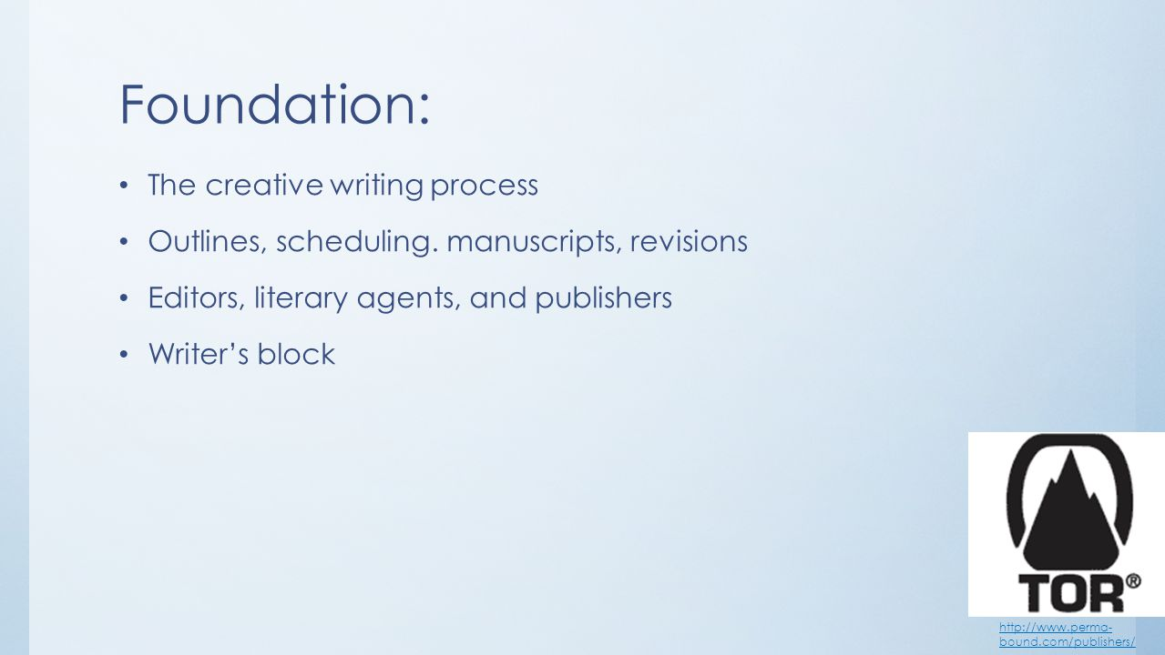 Foundation: The creative writing process Outlines, scheduling.