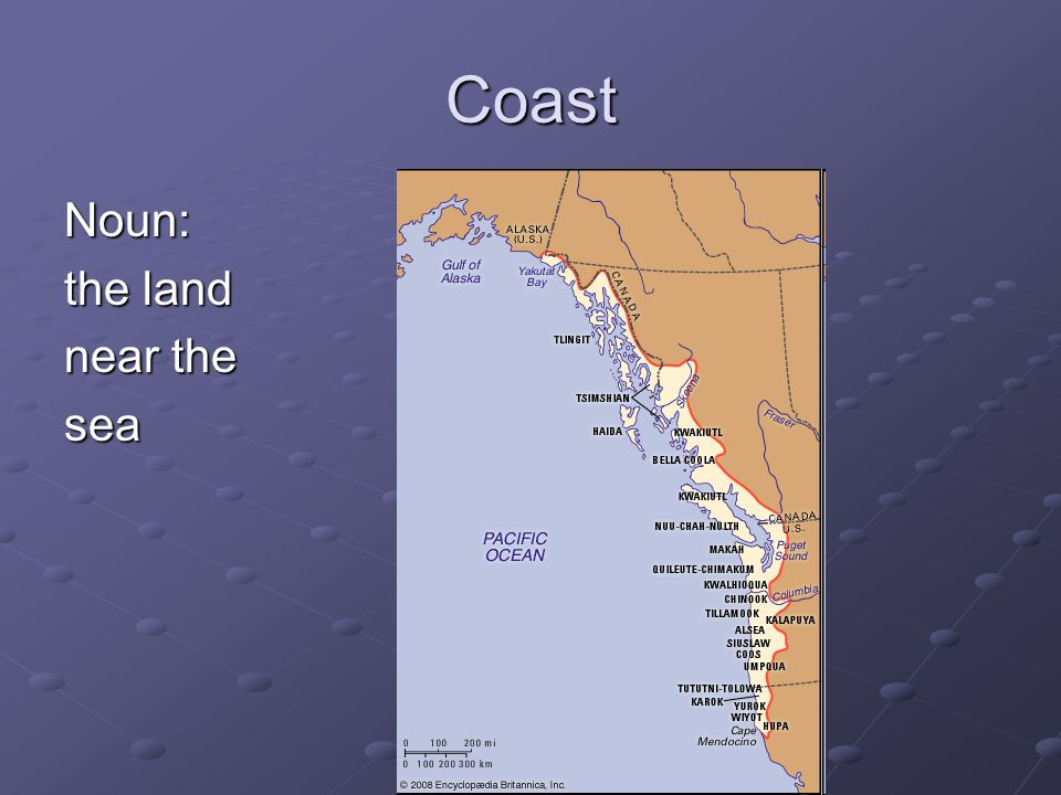 Coast Noun: the land near the sea