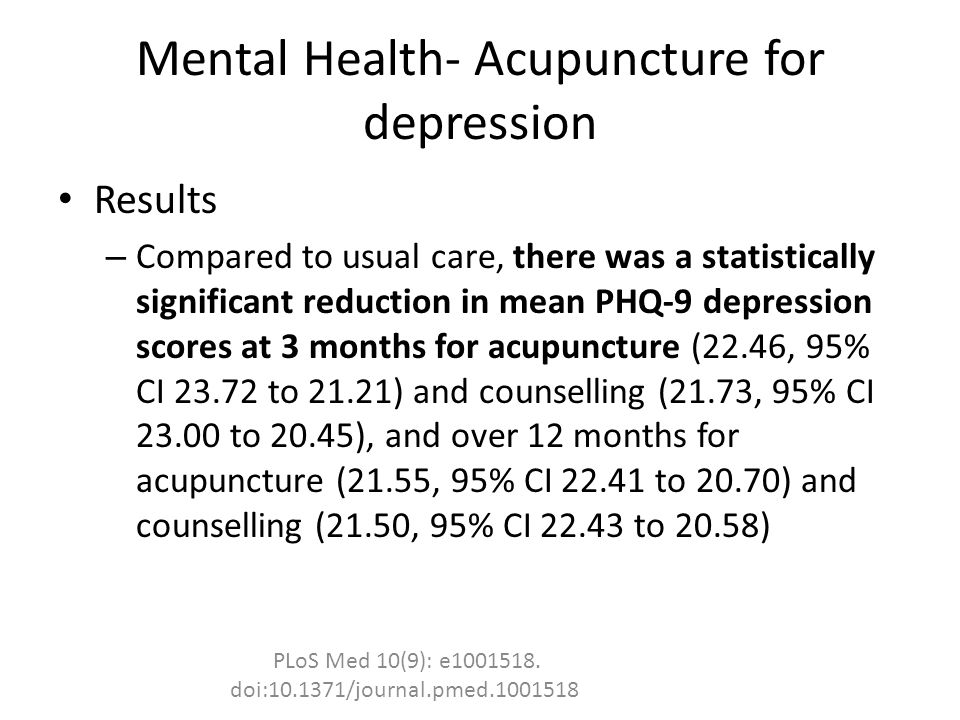 Mental Health- Acupuncture for depression Results – Compared to usual care, there was a statistically significant reduction in mean PHQ-9 depression s