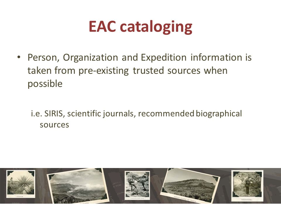 EAC cataloging Person, Organization and Expedition information is taken from pre-existing trusted sources when possible i.e.