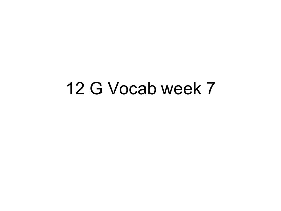 12 G Vocab week 7