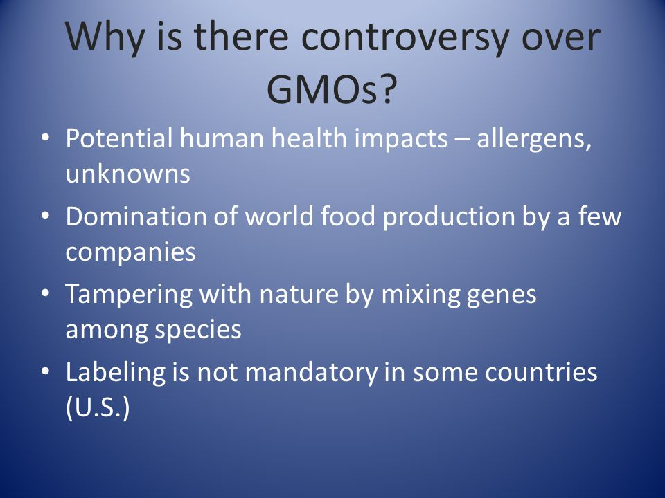 Why is there controversy over GMOs.