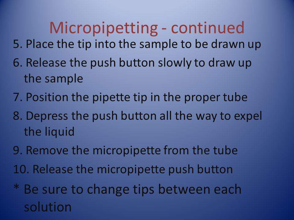 Micropipetting - continued 5.Place the tip into the sample to be drawn up 6.