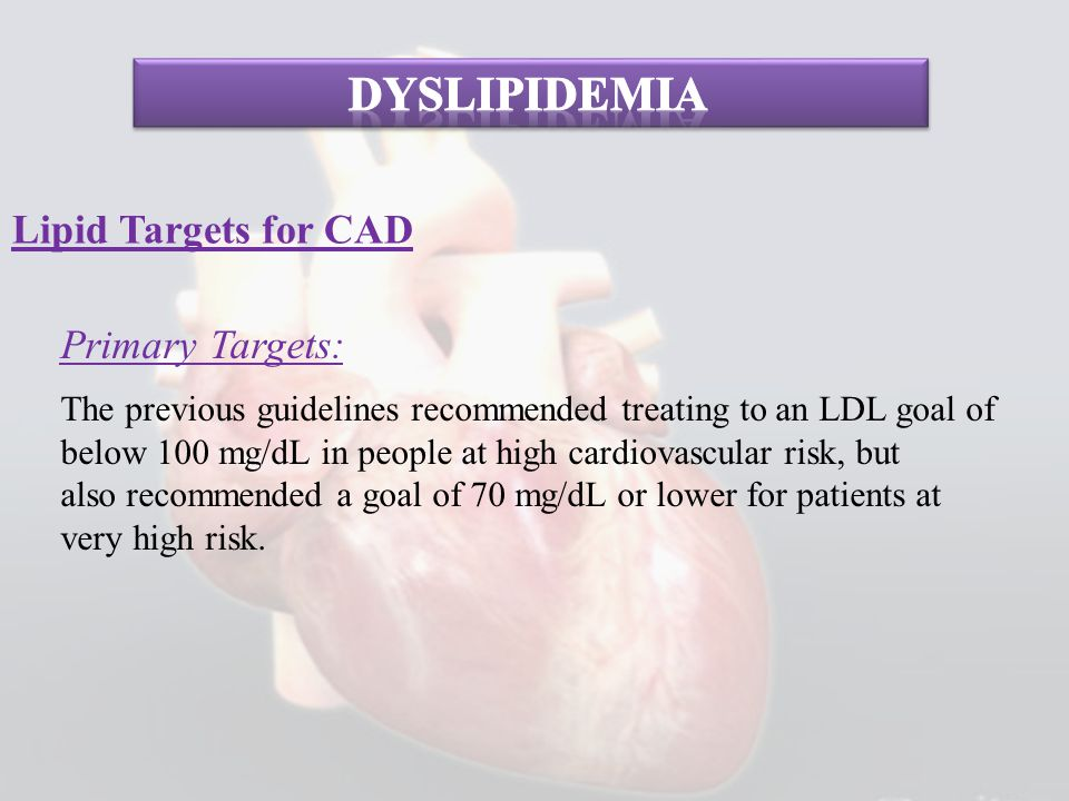 Primary Targets: The previous guidelines recommended treating to an LDL goal of below 100 mg/dL in people at high cardiovascular risk, but also recomm