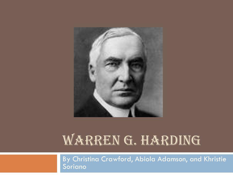 WARREN G. HARDING By Christina Crawford, Abiola Adamson, and Khristie Soriano