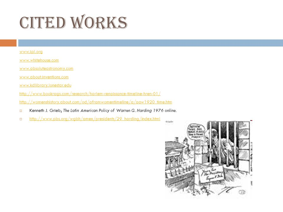 Cited Works www.ipl.org www.whitehouse.com www.absoluteastronomy.com www.about:inventions.com www.kdlibrary.lonestar.edu http://www.bookrags.com/research/harlem-renaissance-timeline-hren-01/ http://womenshistory.about.com/od/aframwomentimeline/a/aaw1920_time.htm  Kenneth J.