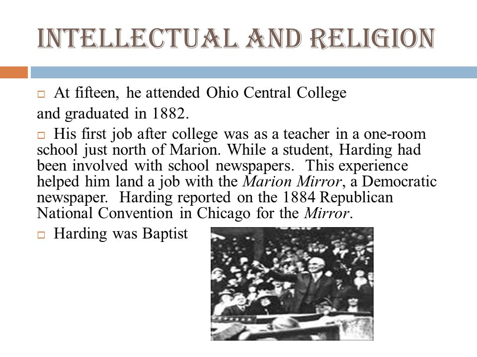 Intellectual and Religion  At fifteen, he attended Ohio Central College and graduated in 1882.