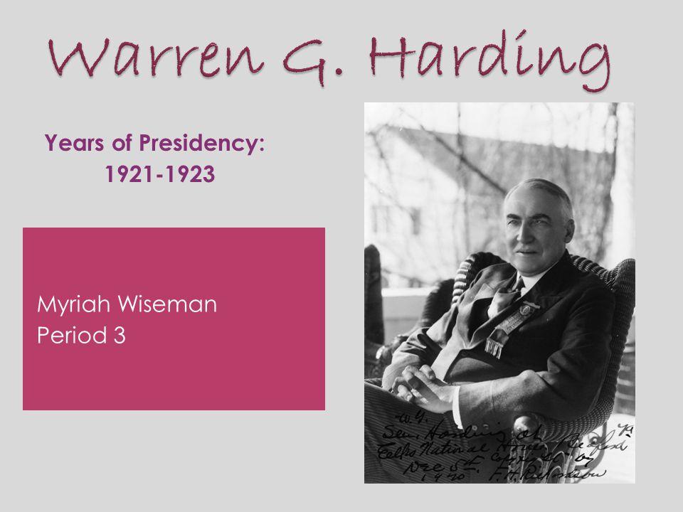 Myriah Wiseman Period 3 Years of Presidency: 1921-1923