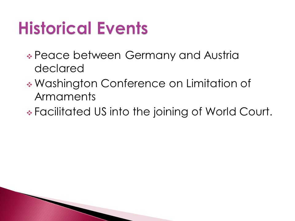  Peace between Germany and Austria declared  Washington Conference on Limitation of Armaments  Facilitated US into the joining of World Court.