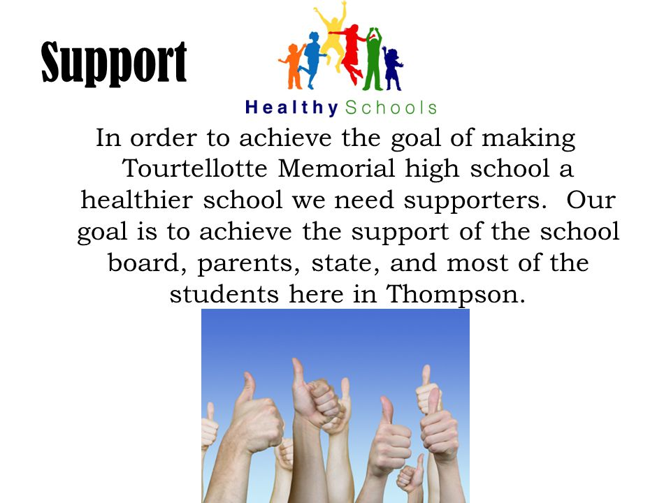 Support In order to achieve the goal of making Tourtellotte Memorial high school a healthier school we need supporters.