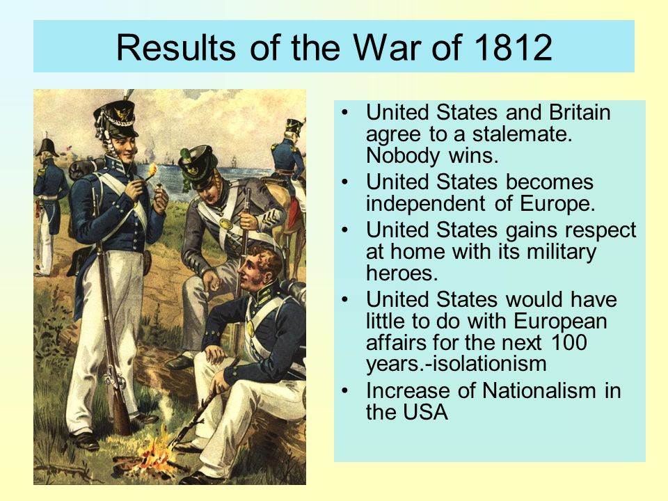 Results of the War of 1812 United States and Britain agree to a stalemate.