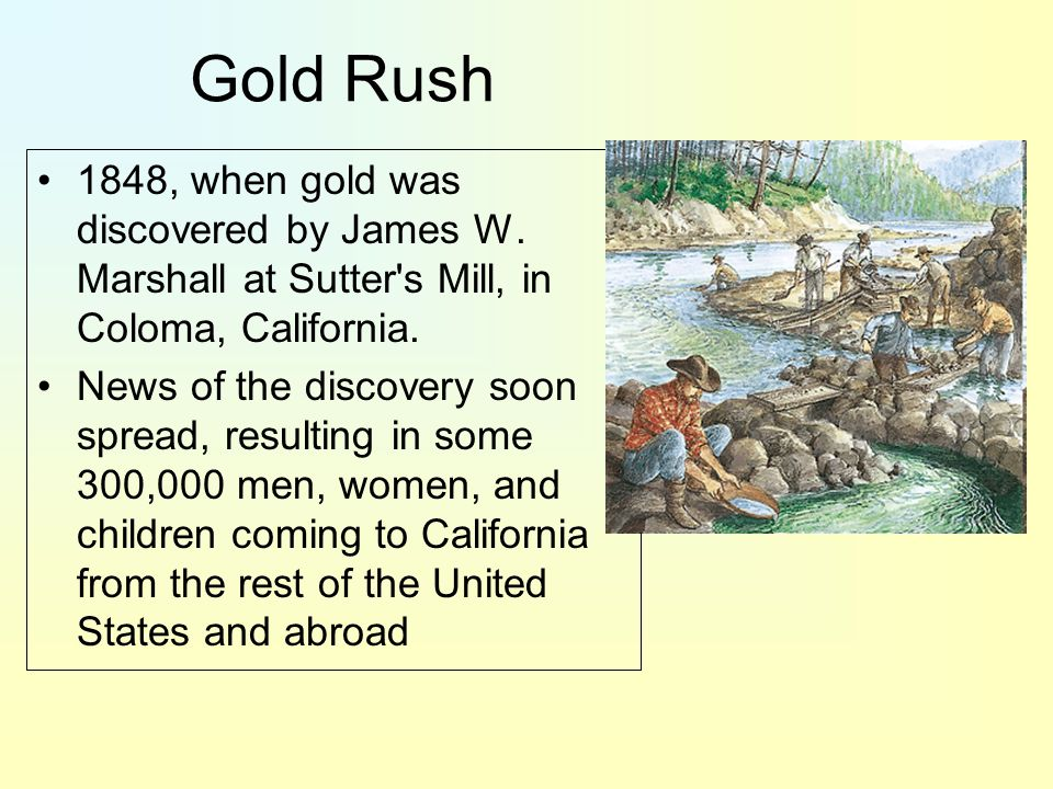 Gold Rush 1848, when gold was discovered by James W.