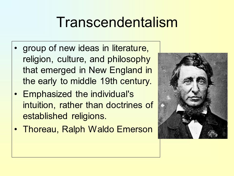 Transcendentalism group of new ideas in literature, religion, culture, and philosophy that emerged in New England in the early to middle 19th century.