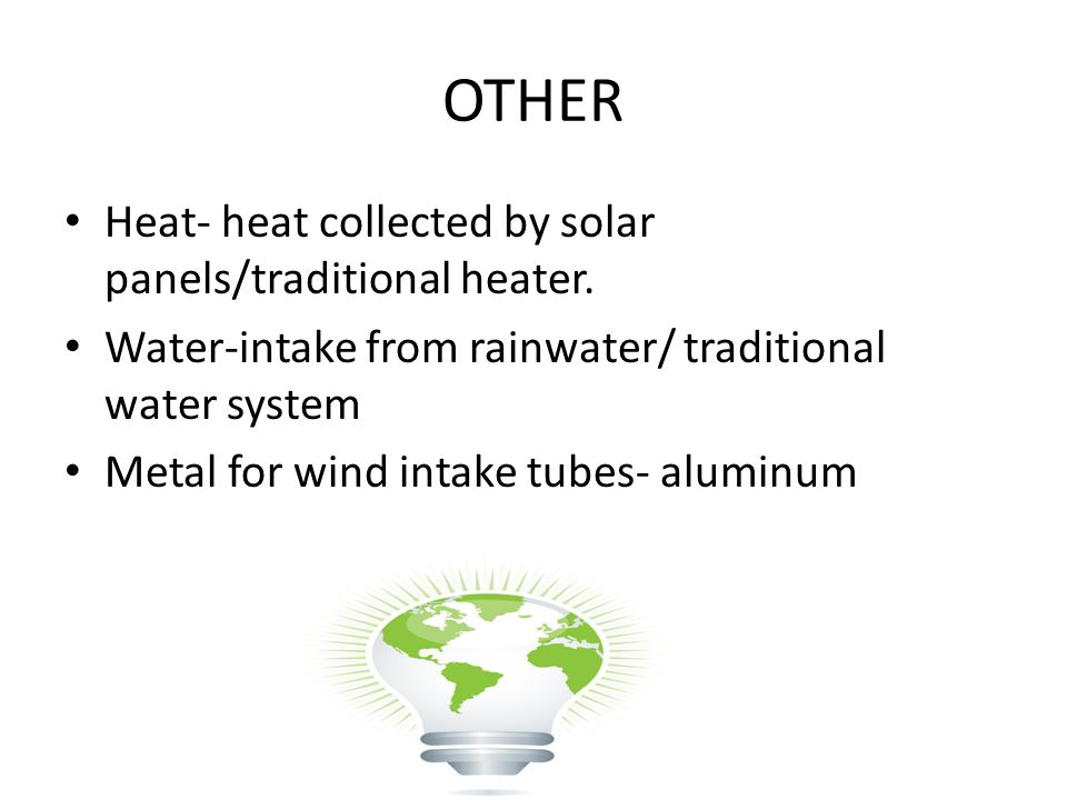 OTHER Heat- heat collected by solar panels/traditional heater.