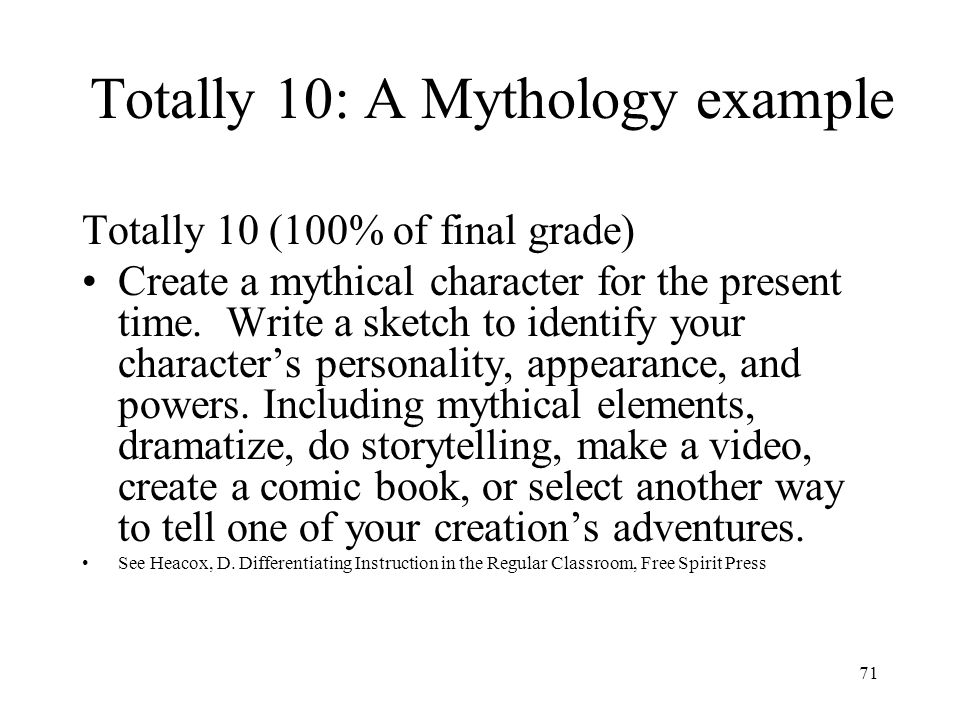 70 Totally 10: A Mythology example Score 6 (60% of total grade) Write an original dialogue between two mythical characters.