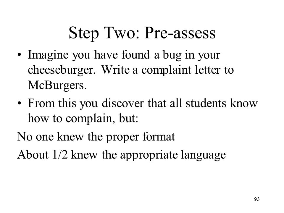 92 Sample DI Lesson: Tiering Know The format and language appropriate for a complaint letter Understand How to use persuasive language effectively Be able to Produce an effective complaint letter in the appropriate format based on a prompt