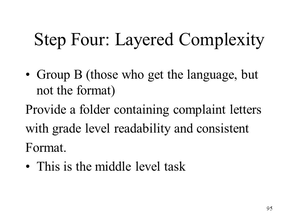 94 Step Three: Pre-assessment Create folders of effective complaint letters, ineffective letters, and non-complaint letters Ask students to sort the letters into three groups.