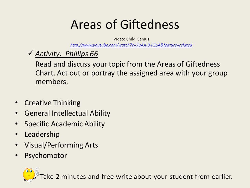 Areas of Giftedness Video: Child Genius   v=7uAA-B-PZpA&feature=related Activity: Phillips 66 Read and discuss your topic from the Areas of Giftedness Chart.