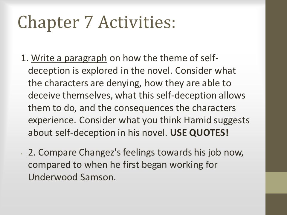 Chapter 7 Activities: 1. Write a paragraph on how the theme of self- deception is explored in the novel. Consider what the characters are denying, how
