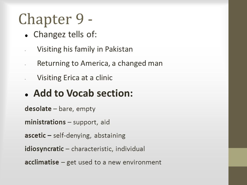 Chapter 9 - Changez tells of: - Visiting his family in Pakistan - Returning to America, a changed man - Visiting Erica at a clinic Add to Vocab sectio