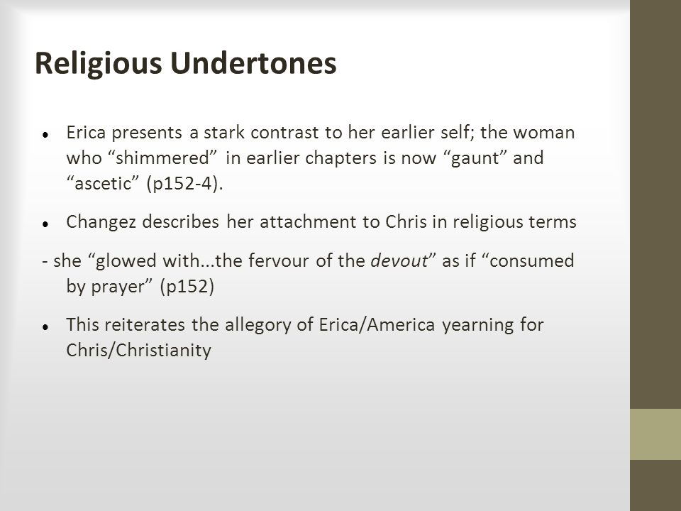 "Religious Undertones Erica presents a stark contrast to her earlier self; the woman who ""shimmered"" in earlier chapters is now ""gaunt"" and ""ascetic"" ("