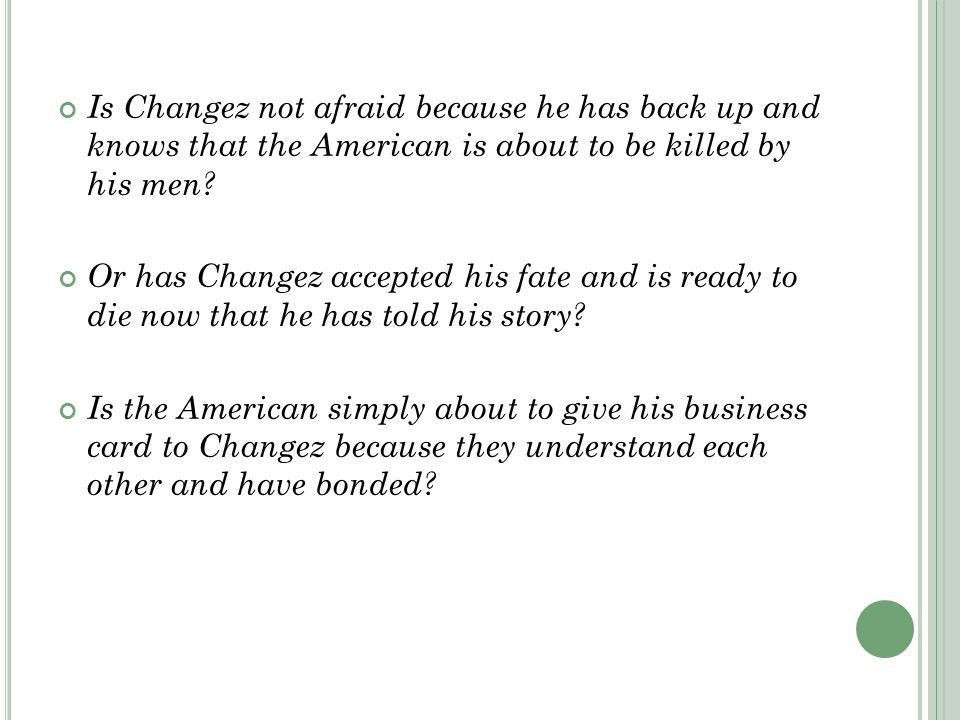 Is Changez not afraid because he has back up and knows that the American is about to be killed by his men.