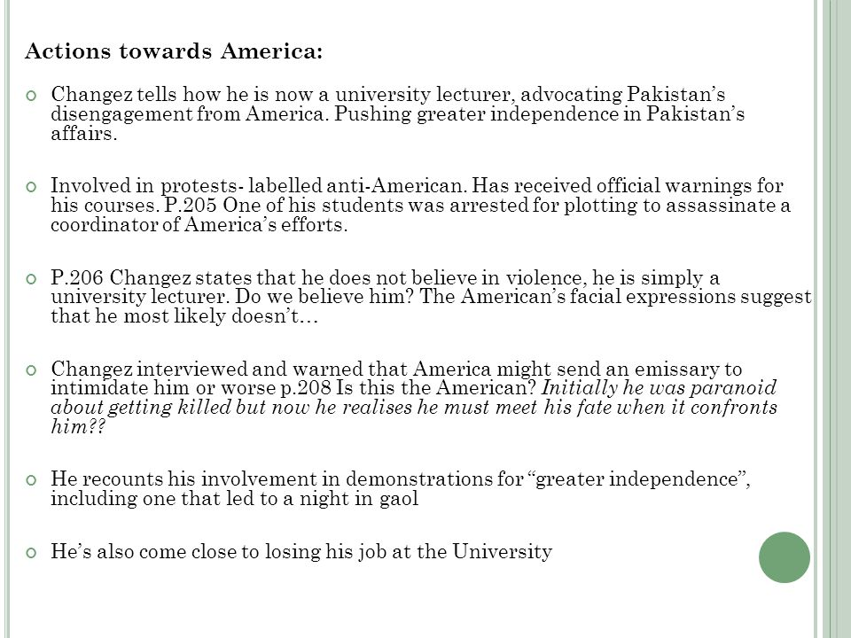 Actions towards America: Changez tells how he is now a university lecturer, advocating Pakistan's disengagement from America.
