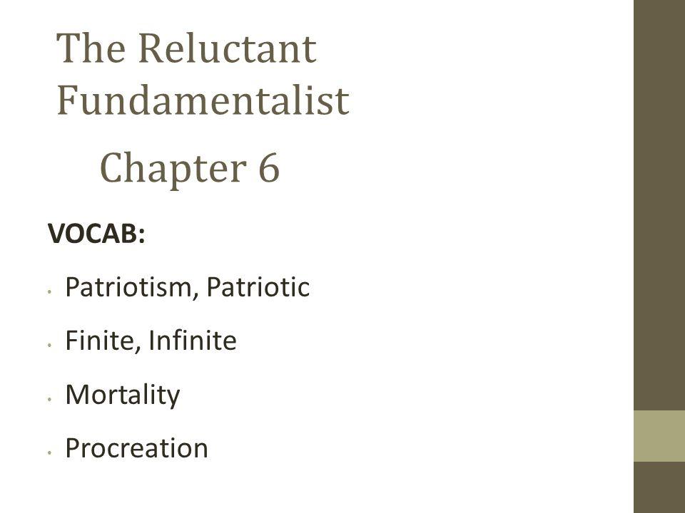The Reluctant Fundamentalist Chapter 6 VOCAB: Patriotism, Patriotic Finite, Infinite Mortality Procreation