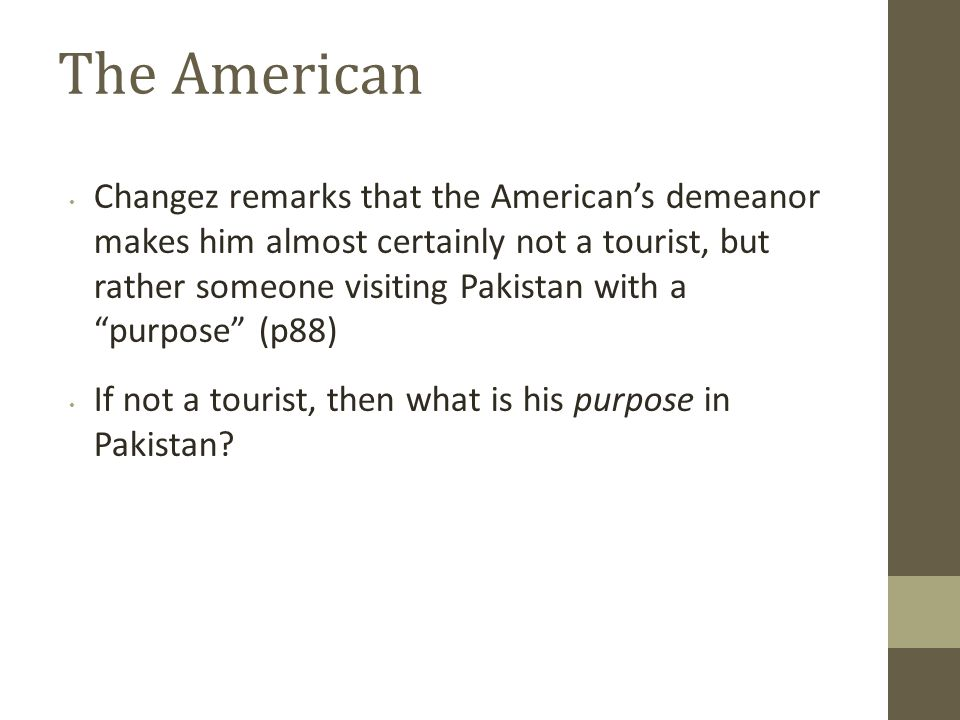 """The American Changez remarks that the American's demeanor makes him almost certainly not a tourist, but rather someone visiting Pakistan with a """"purpo"""