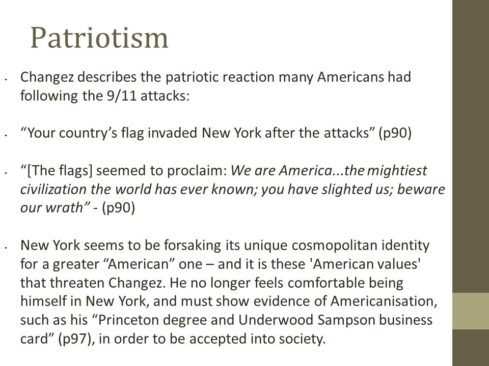 """Patriotism Changez describes the patriotic reaction many Americans had following the 9/11 attacks: """"Your country's flag invaded New York after the att"""
