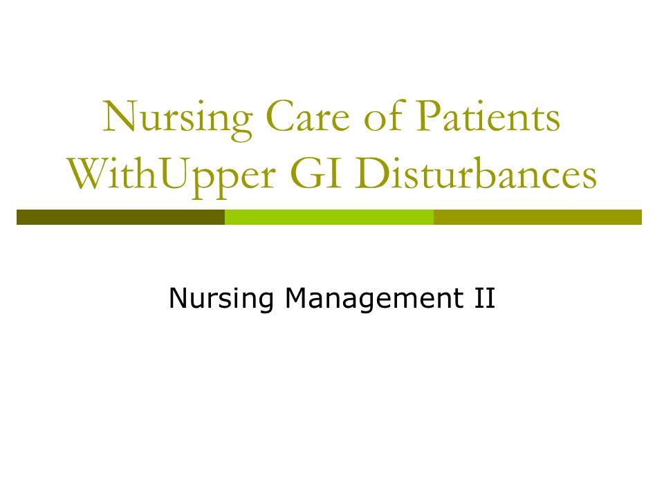 Nursing Care of Patients WithUpper GI Disturbances Nursing Management II