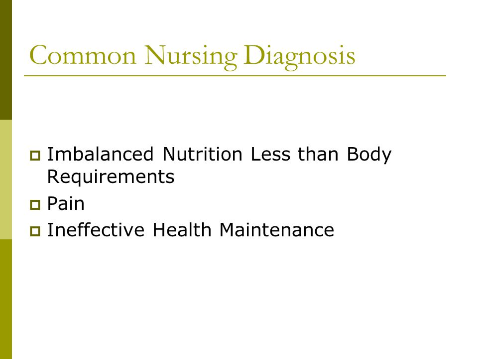 Common Nursing Diagnosis  Imbalanced Nutrition Less than Body Requirements  Pain  Ineffective Health Maintenance