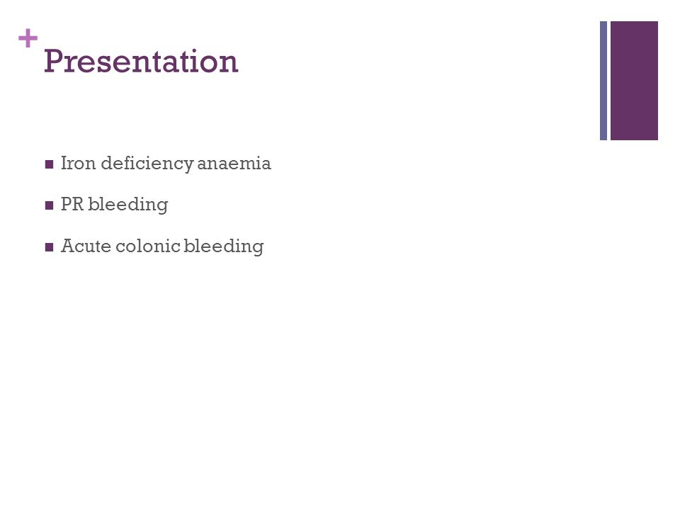 + Presentation Iron deficiency anaemia PR bleeding Acute colonic bleeding