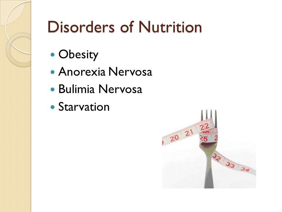 Disorders of Nutrition Obesity Anorexia Nervosa Bulimia Nervosa Starvation