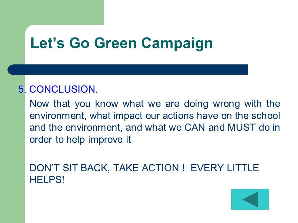 Let's Go Green Campaign 5.CONCLUSION.