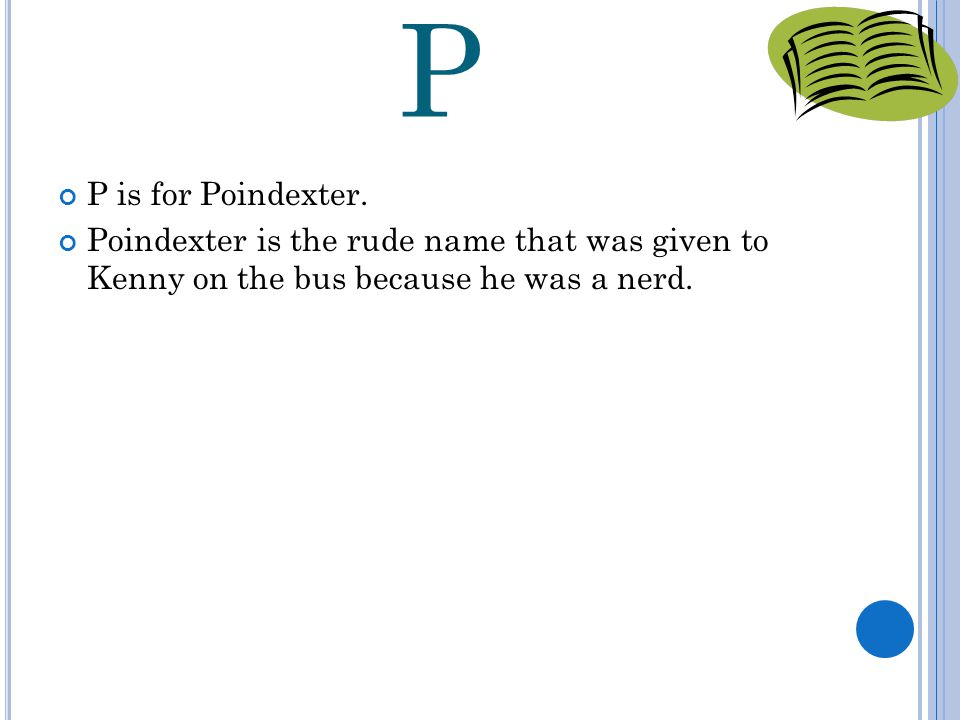 P P is for Poindexter.