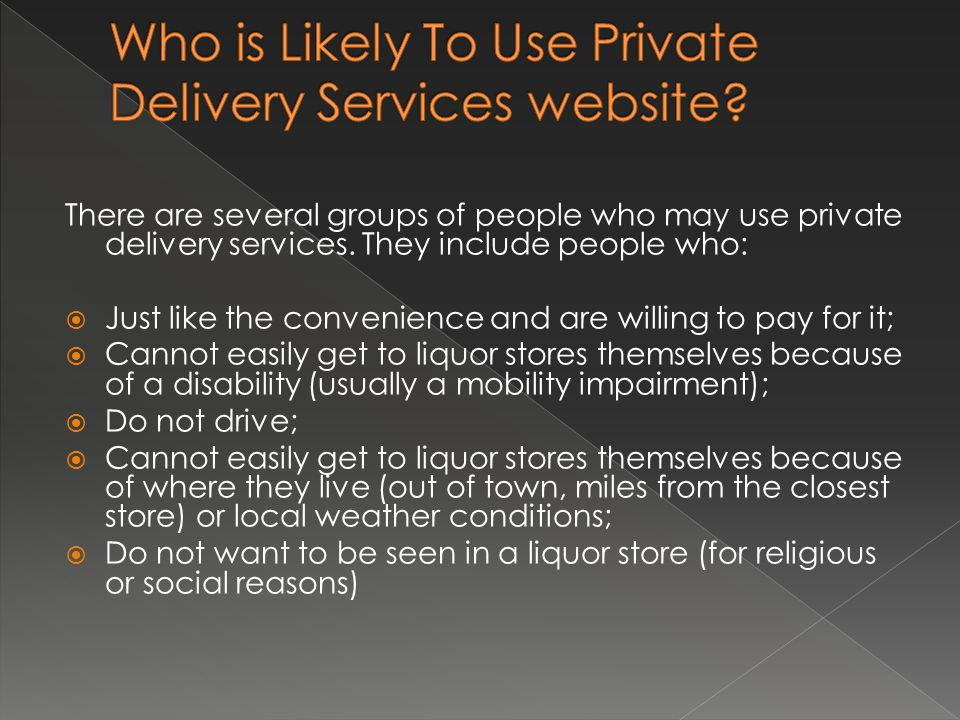 There are several groups of people who may use private delivery services.