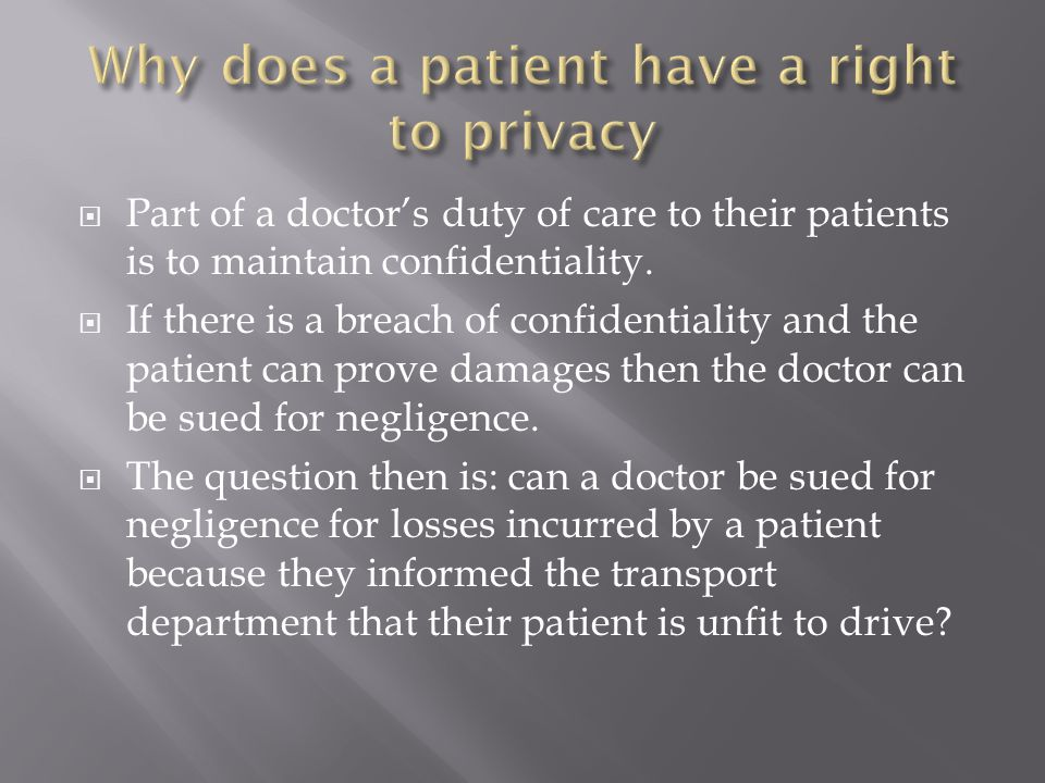  Part of a doctor's duty of care to their patients is to maintain confidentiality.