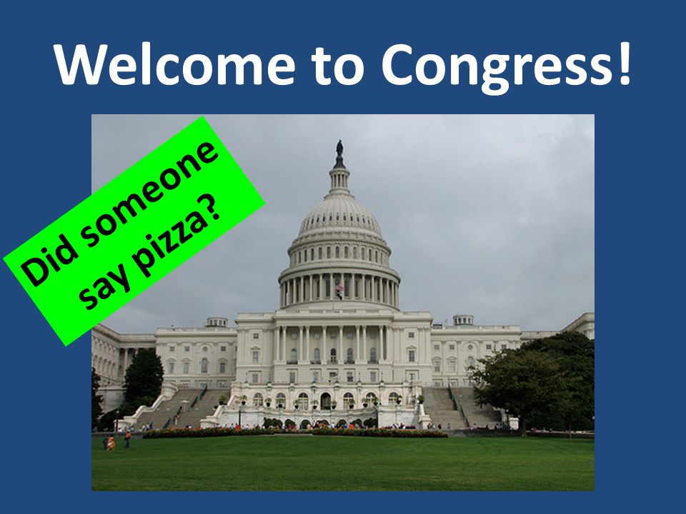 Welcome to Congress! Did someone say pizza