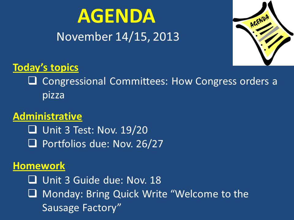 AGENDA November 14/15, 2013 Today's topics  Congressional Committees: How Congress orders a pizza Administrative  Unit 3 Test: Nov.