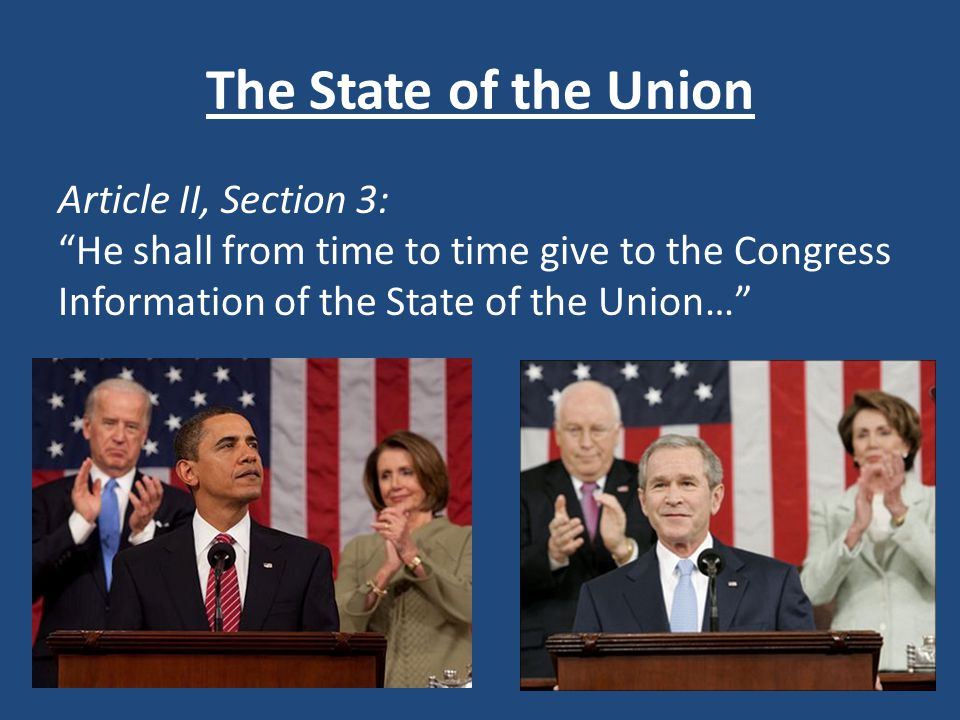 The State of the Union Article II, Section 3: He shall from time to time give to the Congress Information of the State of the Union…