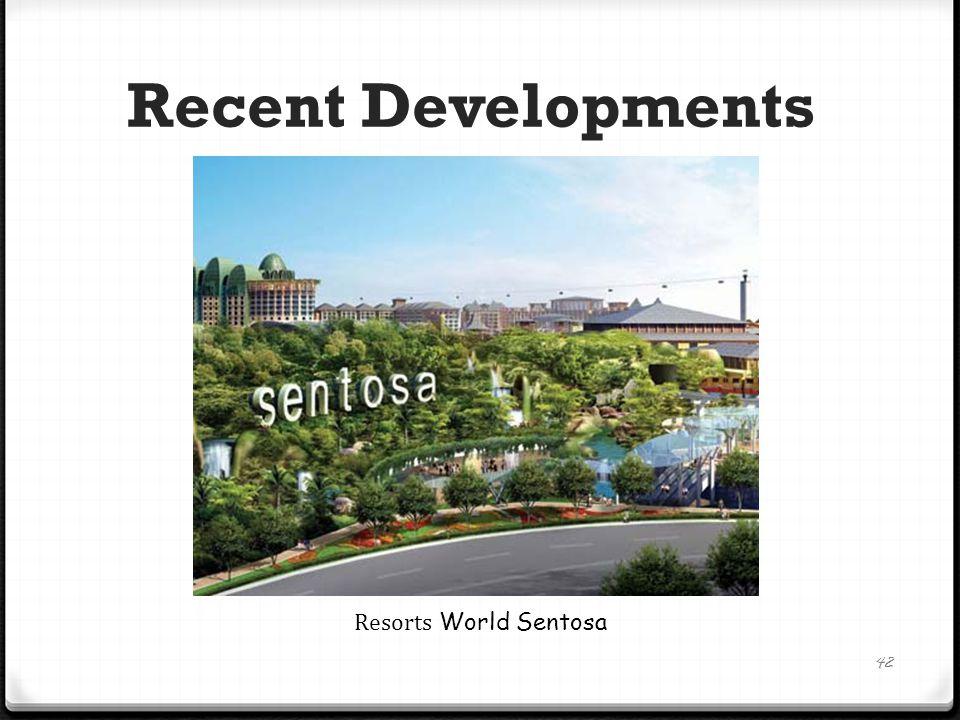Recent Developments 42 Resorts World Sentosa