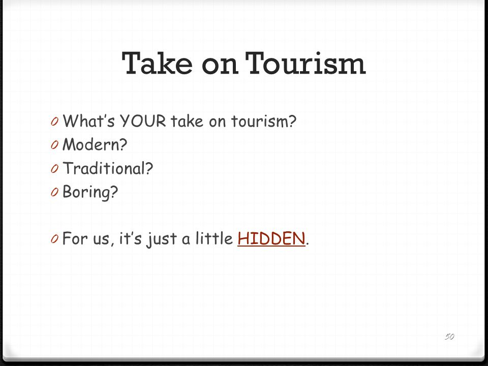 Take on Tourism 0 What's YOUR take on tourism. 0 Modern.