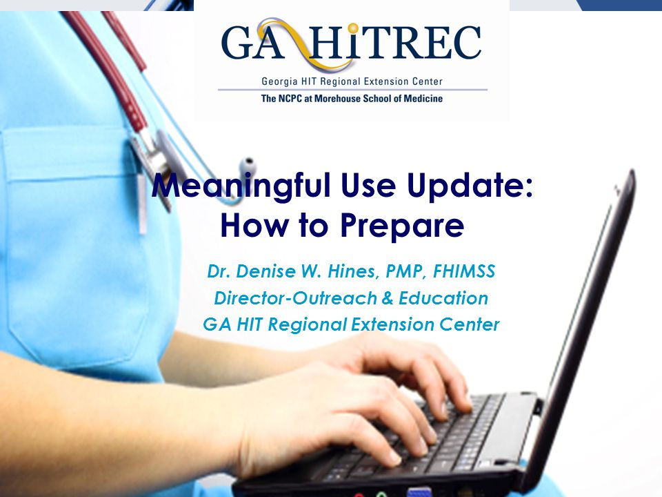 Meaningful Use Update: How to Prepare Dr. Denise W.