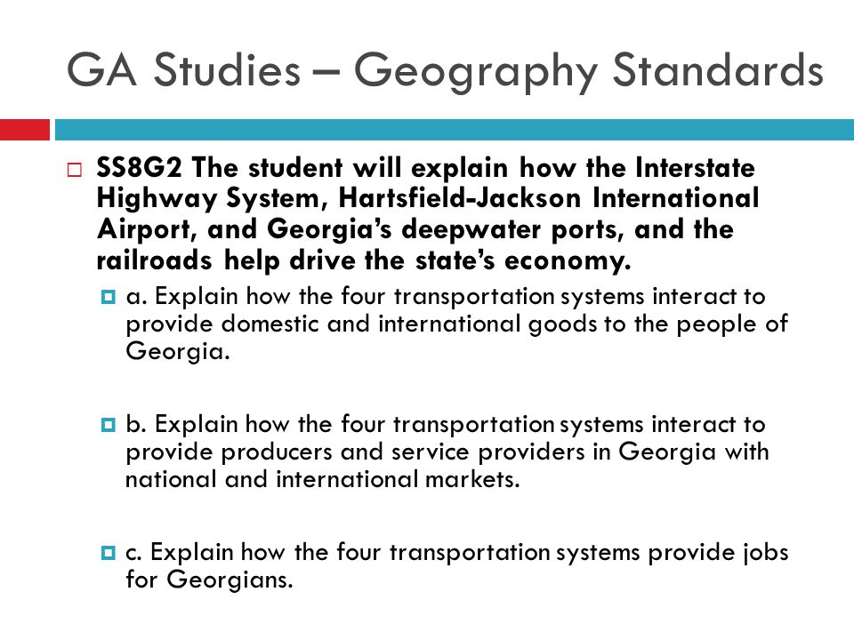 GA Studies – Geography Standards  SS8G2 The student will explain how the Interstate Highway System, Hartsfield-Jackson International Airport, and Geo