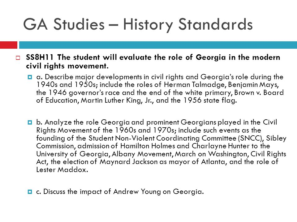 GA Studies – History Standards  SS8H11 The student will evaluate the role of Georgia in the modern civil rights movement.  a. Describe major develop