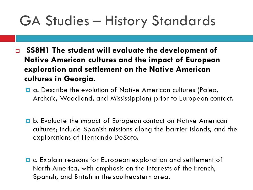 GA Studies – History Standards  SS8H1 The student will evaluate the development of Native American cultures and the impact of European exploration an