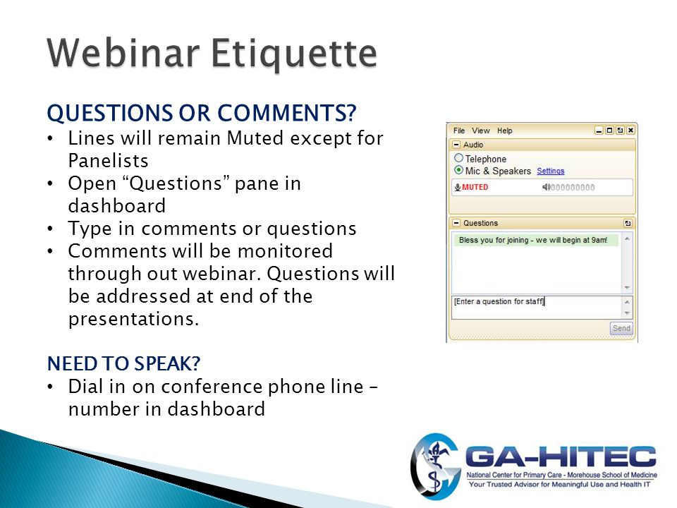 """QUESTIONS OR COMMENTS? Lines will remain Muted except for Panelists Open """"Questions"""" pane in dashboard Type in comments or questions Comments will be"""