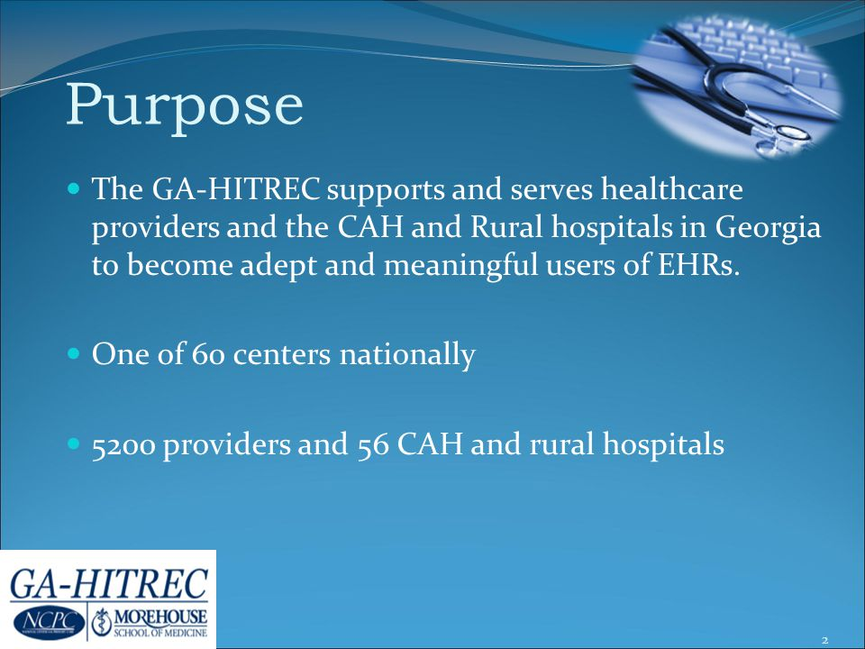 Purpose The GA-HITREC supports and serves healthcare providers and the CAH and Rural hospitals in Georgia to become adept and meaningful users of EHRs.
